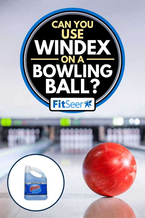 Galloon of windex with bowling ball going down the lane in a five pin bowling alley on the background, Can You Use Windex On A Bowling Ball?