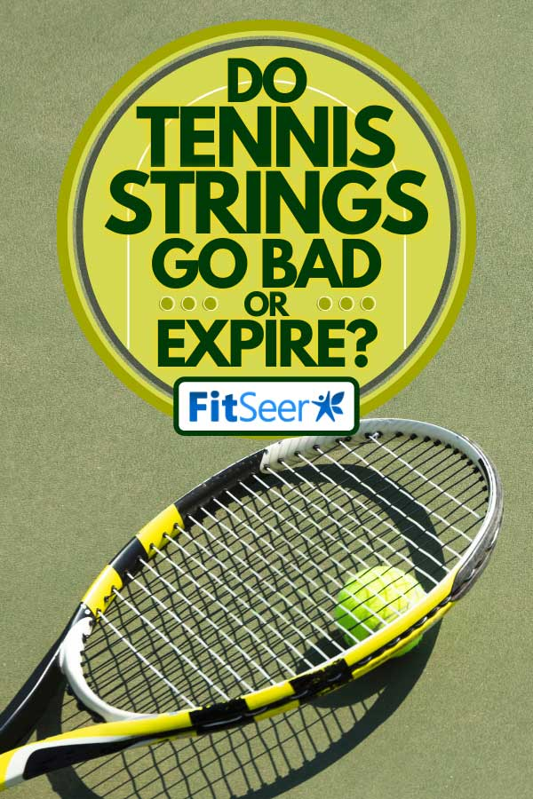 Tennis racket and ball on hard court, Do Tennis Strings Go Bad Or Expire?