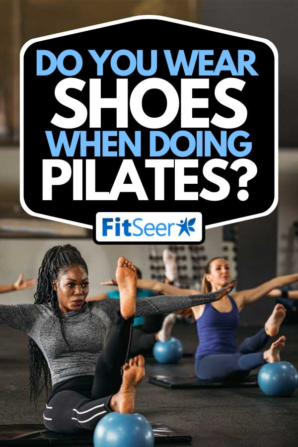Women doing pilates exercise in the gym, Do You Wear Shoes When Doing Pilates?