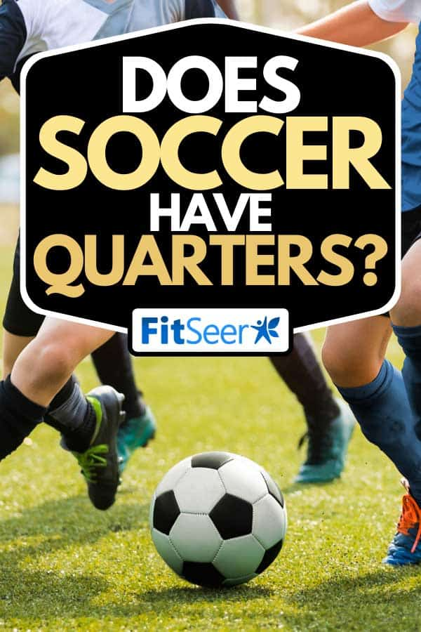 Soccer players in a match running and kicking the soccer ball, Does Soccer Have Quarters?