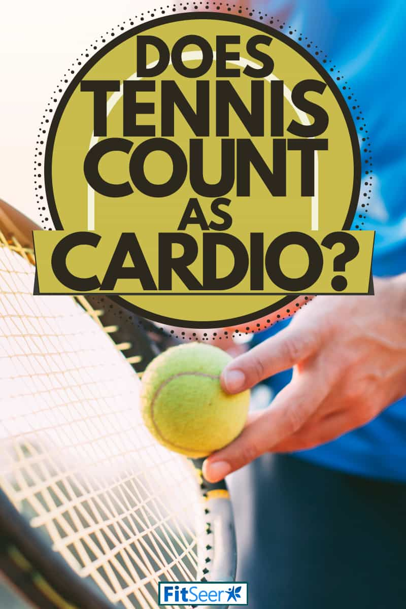 A tennis player holding a tennis ball and preparing to serve, Does Tennis Count As Cardio?
