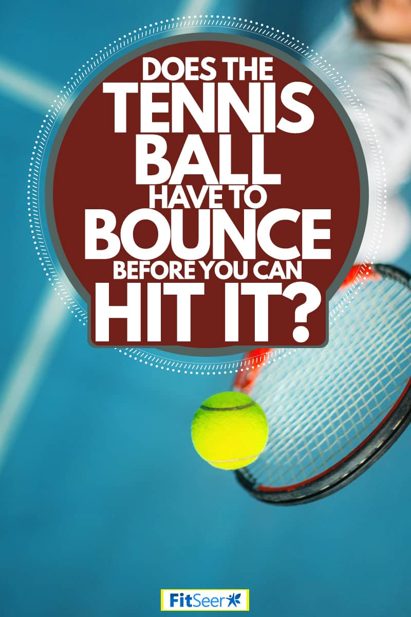 A tennis player hitting the tennis ball at a tennis game, Does The Tennis Ball Have To Bounce Before You Can Hit It?