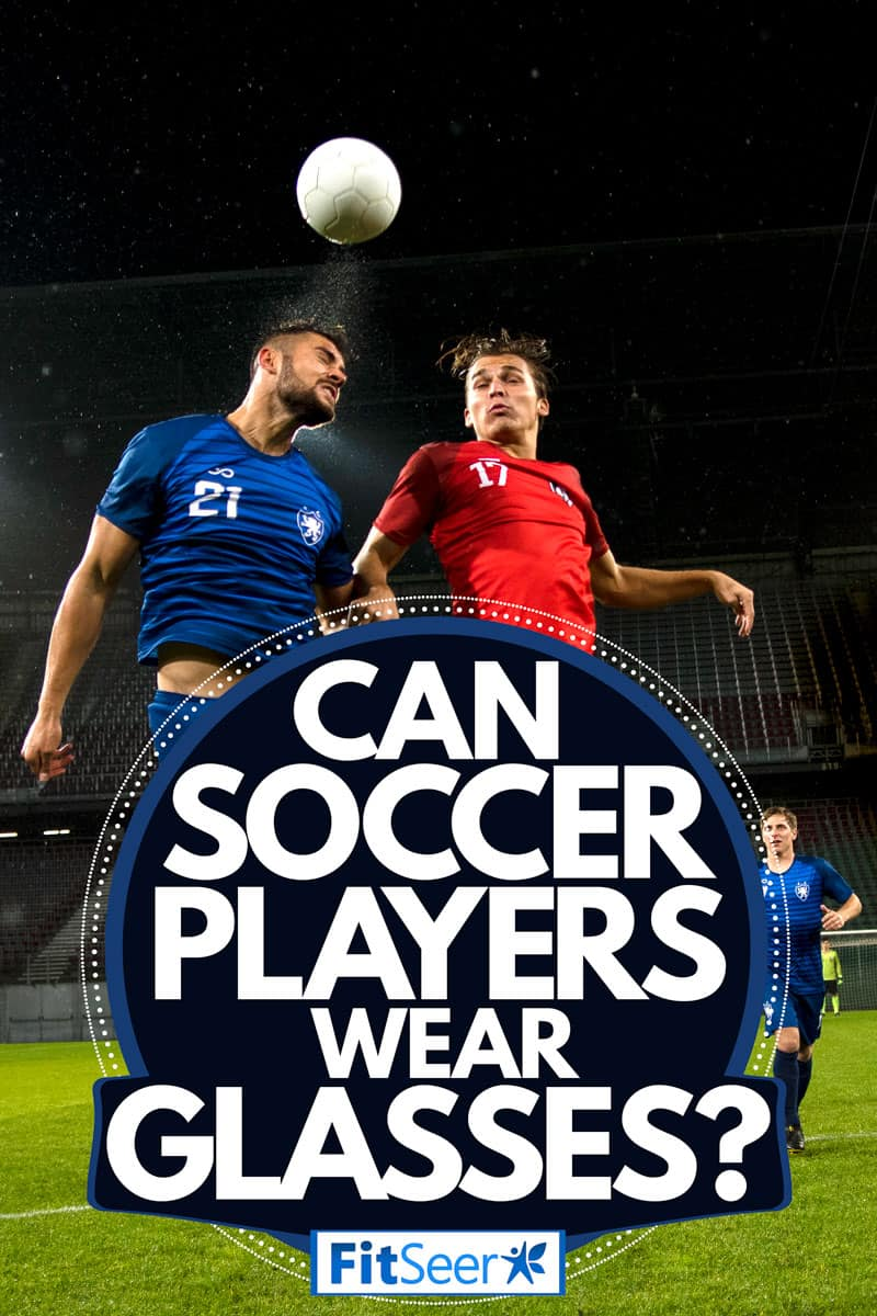 Soccer players playing soccer at night, Can Soccer Players Wear Glasses?