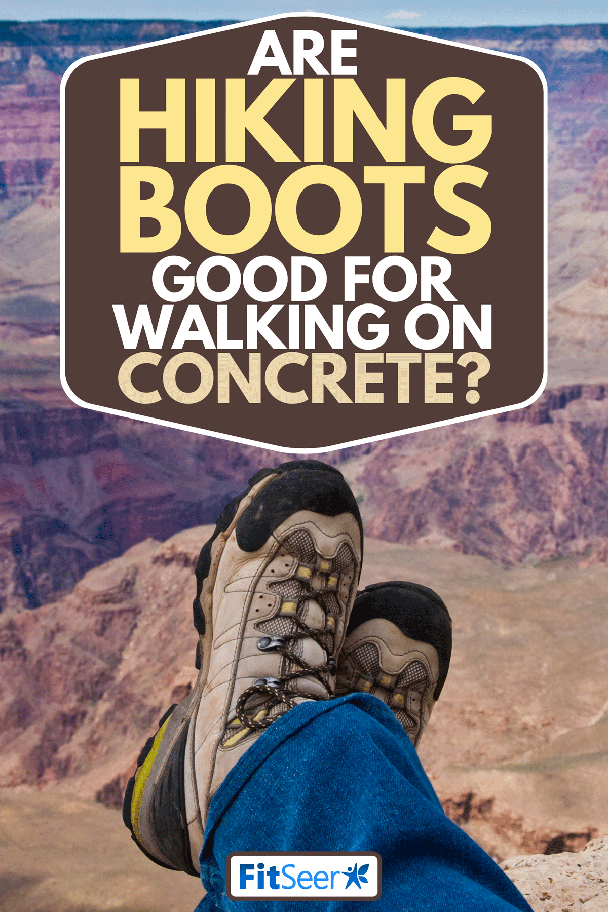 A hiking boots pointed at the Bright Angel Valley, Are Hiking Boots Good For Walking On Concrete?