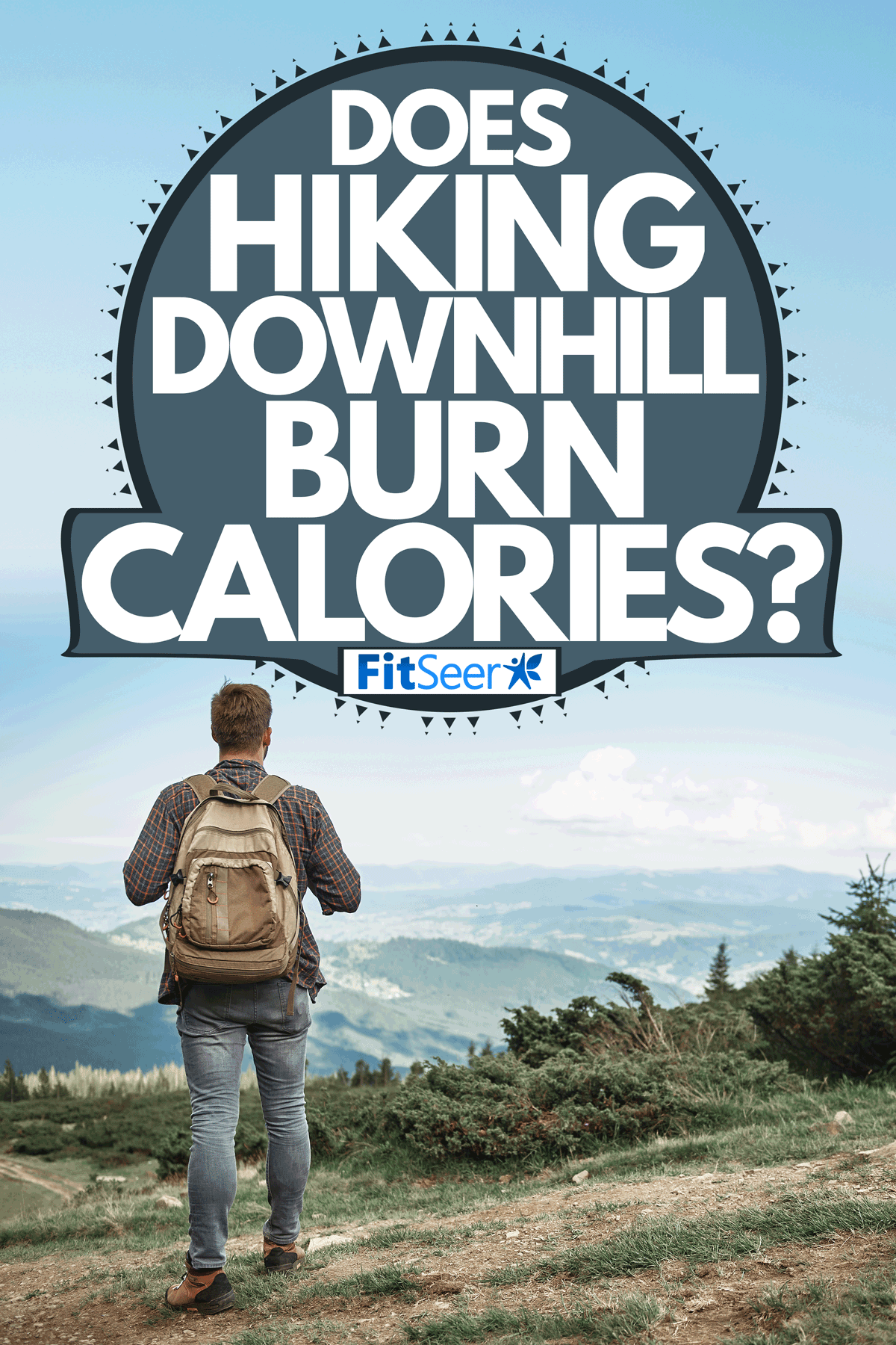 A man hiking downhill carrying his backpack, Does Hiking Downhill Burn Calories?