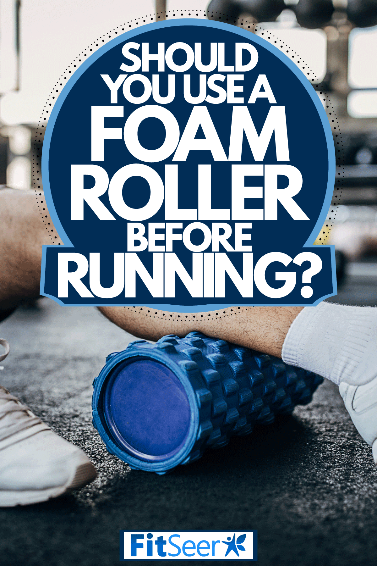 An athlete using a foam roller before doing some cardio exercises , Should You Use A Foam Roller Before Running?