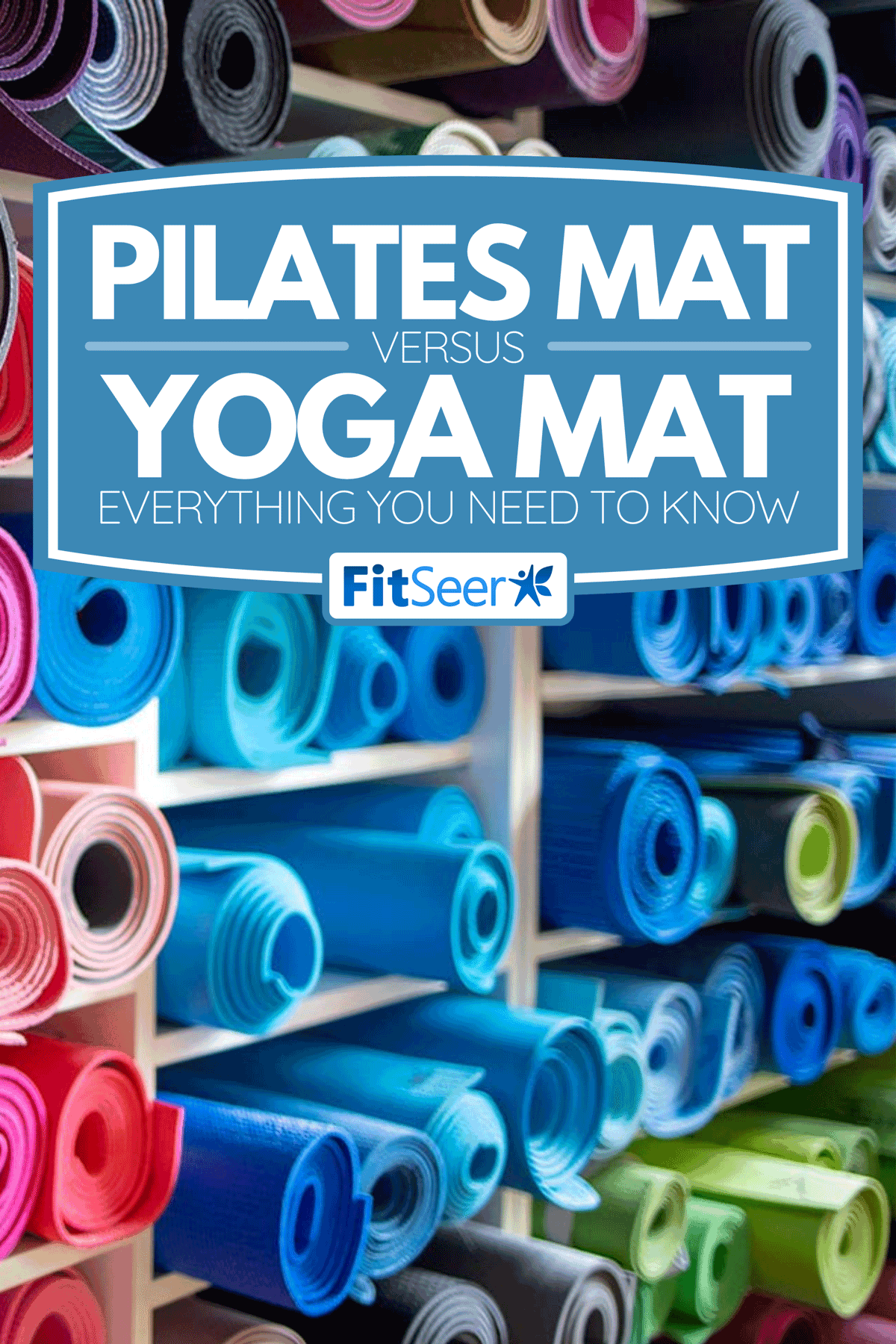 Colored exercise mats on shelves, Pilates Mat Vs. Yoga Mat - Everything You Need To Know