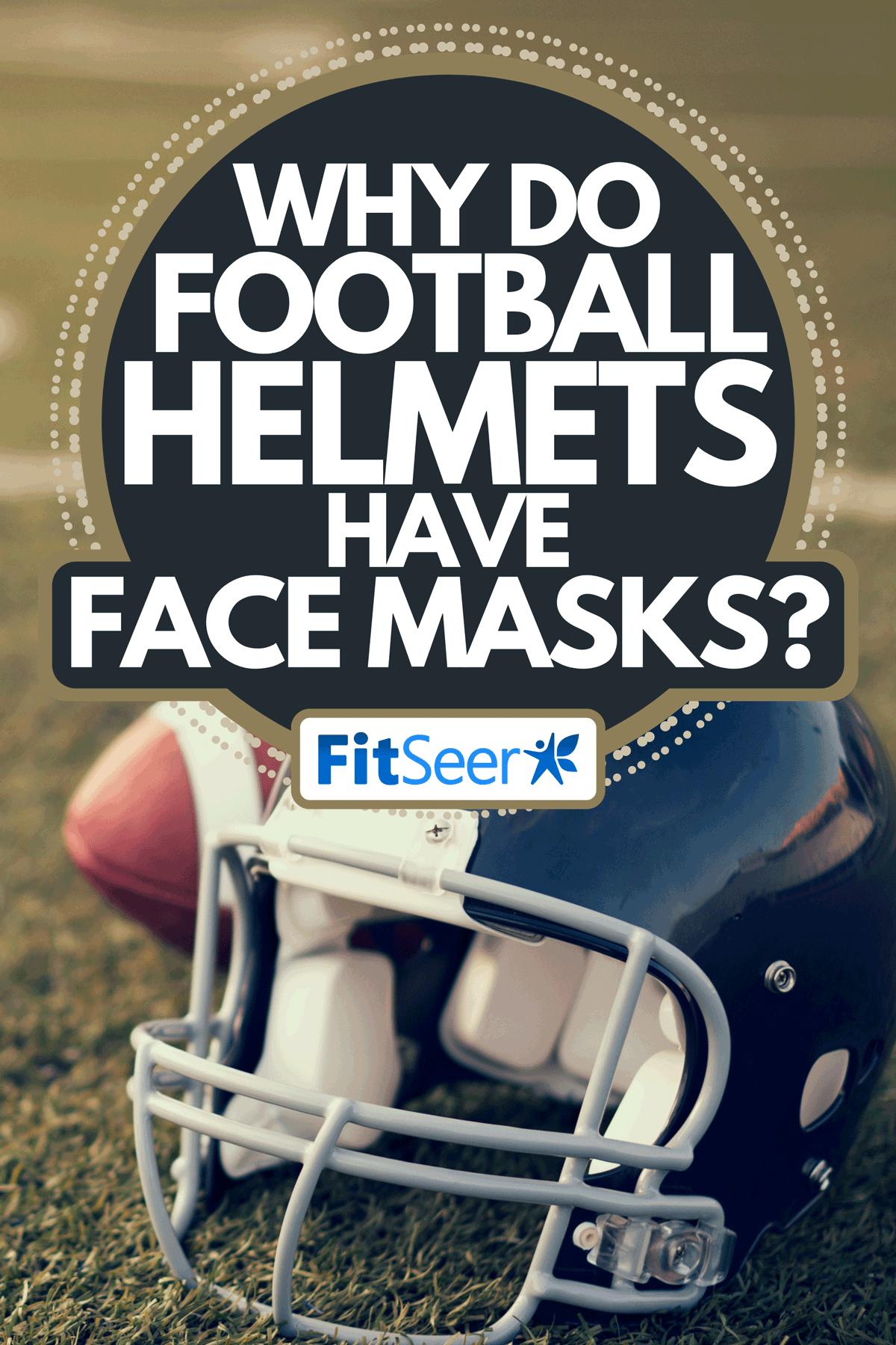 American football helmet and football on the football field, Why Do Football Helmets Have Face Masks?