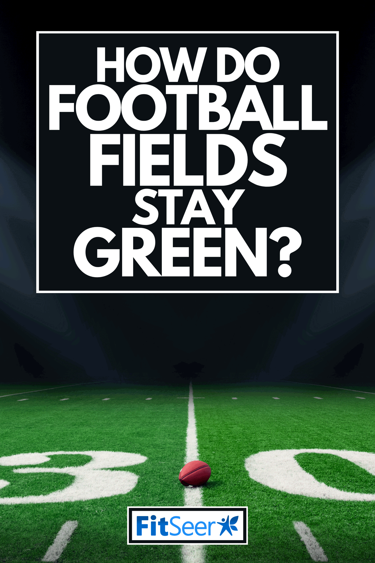 A football field at night with stadium lights, How Do Football Fields Stay Green?