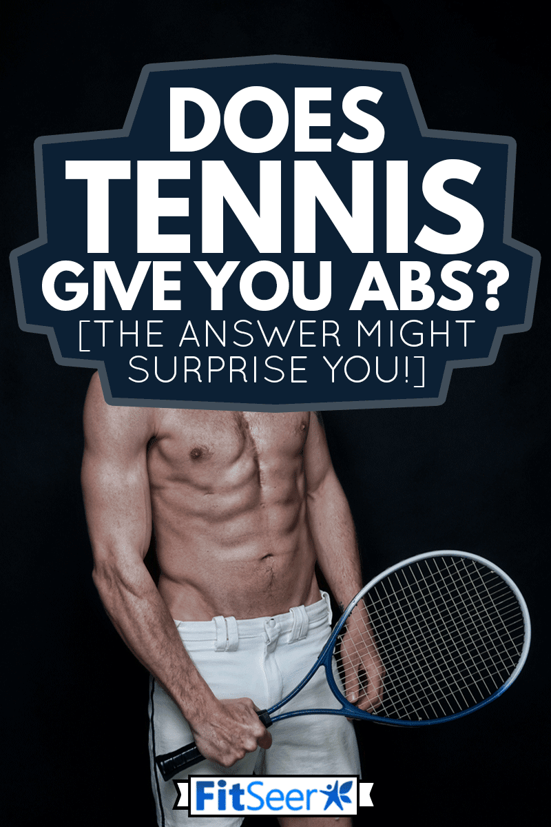 Sexy male tennis player in black background, Does Tennis Give You Abs? [The Answer Might Surprise You!]